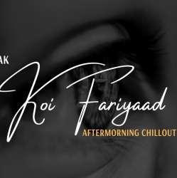 Koi Fariyaad (Chillout Mashup) - Aftermorning Poster