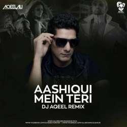 Aashiqui Mein Teri (Remix) - DJ Aqeel Poster