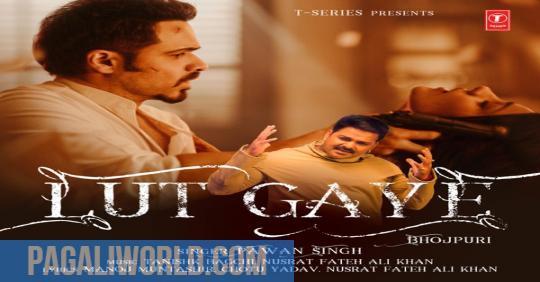 Lut Gaye (Bhojpuri) Mp3 Download Pawan Singh song